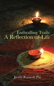Enthralling Trails: A Reflection of Life ebook by Jyothi Ramesh Pai