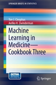 Machine Learning in Medicine - Cookbook Three ebook by Ton J. Cleophas,Aeilko H. Zwinderman