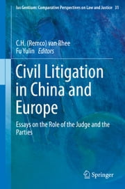 Civil Litigation in China and Europe - Essays on the Role of the Judge and the Parties ebook by C.H. van Rhee,Yulin Fu