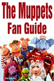 The Muppets Fan Guide ebook by Fred Sanches