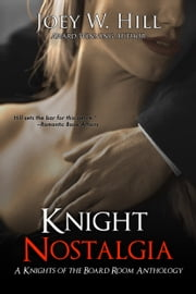 Knight Nostalgia - A Knights of the Board Room Anthology ebook by Joey W. Hill