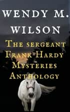 The Sergeant Frank Hardy Mysteries - Three Book Anthology ebook by
