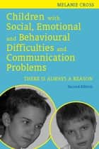 Children with Social, Emotional and Behavioural Difficulties and Communication Problems ebook by Melanie Cross