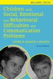 Children with Social, Emotional and Behavioural Difficulties and Communication Problems - There is Always a Reason ebook by Melanie Cross