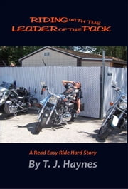 Riding With the Leader of the Pack: A Read Easy-Hard Ride Story ebook by TJ Haynes