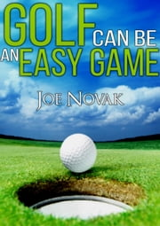 GOLF can be an EASY GAME ebook by Joe Novak