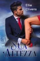 Sua Altezza eBook by Ellie Clivens