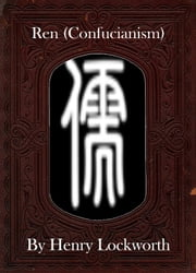 Ren (Confucianism) ebook by Henry Lockworth,Lucy Mcgreggor,John Hawk