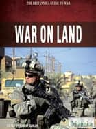 War on Land ebook by Britannica Educational Publishing,Curley,Robert