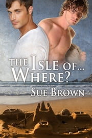The Isle of... Where? ebook by Sue Brown