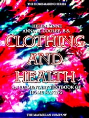 Clothing and Health - An Elementary Textbook of Home Making (Illustrations) ebook by Anna M. Cooley,Helen Kinne