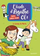 Le poney de Marie - L'école dAgathe CE1 ebook by