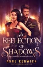 A Reflection of Shadows - A Steampunk Romance ebook by