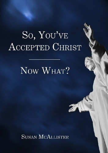 So, You've Accepted Christ - Now What? ebook by Susan McAllister