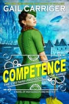 Competence - Custard Protocol ebook by Gail Carriger