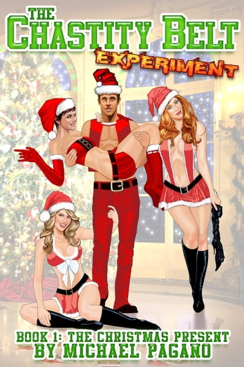 The Chastity Belt Experiment, Book 1: The Christmas Present ebook by Michael Pagano
