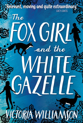 The Fox Girl and the White Gazelle ebook by Victoria Williamson
