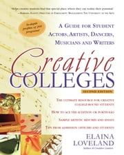 Creative Colleges: A Guide for Student Actors, Artists, Dancers, Musicians and Writers ebook by Elaina Loveland