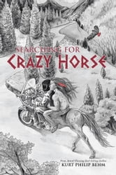 Searching For Crazy Horse ebook by Kurt Philip Behm
