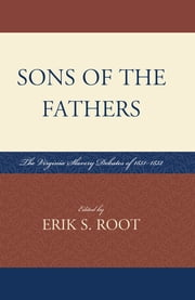 Sons of the Fathers - The Virginia Slavery Debates of 1831-1832 ebook by Erik S. Root