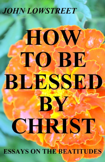 How To Be Blessed By Christ eBook by John Lowstreet