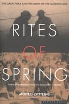 Rites of Spring ebook by Modris Eksteins Professor of History