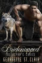 Bridenapped The Alpha's Choice ebook by Georgette St. Clair