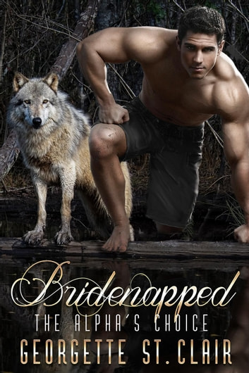 Bridenapped The Alpha's Choice - Bridenapped, #1 ebook by Georgette St. Clair
