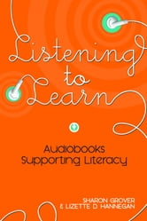 Listening to Learn: Audiobooks Supporting Literacy ebook by Sharon Grover,Lizette D. Hannegan