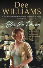 After The Dance - Passion and intrigue in 1930s London ebook by Dee Williams