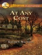 At Any Cost (Mills & Boon Love Inspired Suspense) ebook by Lauren Nichols