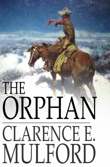 The Orphan ebook by Clarence E. Mulford