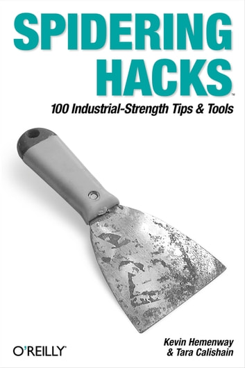 Spidering Hacks - 100 Industrial-Strength Tips & Tools ebook by Morbus Iff,Tara Calishain