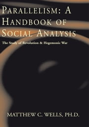 Parallelism: A Handbook of Social Analysis ebook by Ph.D. Matthew C. Wells