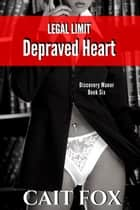Legal Limit: Depraved Heart ebook by Cait Fox
