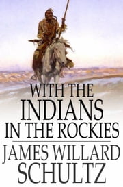 With the Indians in the Rockies ebook by James Willard Schultz
