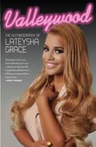 Valleywood - The Autobiography of Lateysha Grace ebook by