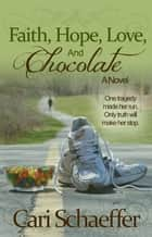Faith, Hope, Love, and Chocolate ebook by Cari Schaeffer