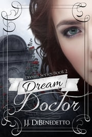 Dream Doctor (Dream Series book 2) ebook by J.J. DiBenedetto