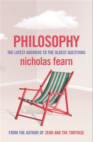 Philosophy - The Latest Answers To The Oldest Questions ebook by Nicholas Fearn