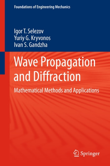 Wave Propagation and Diffraction - Mathematical Methods and Applications ebook by Igor T. Selezov,Yuriy G. Kryvonos,Ivan S. Gandzha
