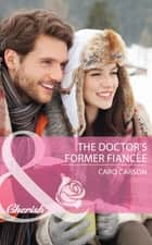The Doctor's Former Fiancee (Mills & Boon Cherish) (The Doctors MacDowell, Book 2) ebook by Caro Carson