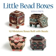 Little Bead Boxes - 12 Miniature Containers Built with Beads ebook by Julia S Pretl