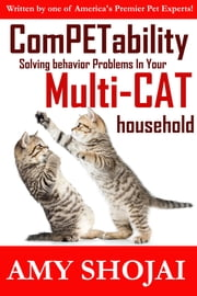 ComPETability: Solving Bahavior Problems in your Multi-Cat House ebook by Amy Shojai