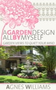 A Garden Design All By Myself: Garden Views To Quiet Your Mind