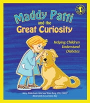 Maddy Patti and the Great Curiosity - Helping Children Understand Diabetes ebook by Stan W. Borg,Mary Bilderback Abel,Lorraine Dey