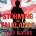 Storming The Falklands - My War and After audiobook by Tony Banks, David Monteath
