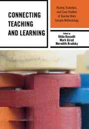 Connecting Teaching and Learning - History, Evolution, and Case Studies of Teacher Work Sample Methodology eBook by Hilda Rosselli, Mark Girod, Meredith Brodsky,...