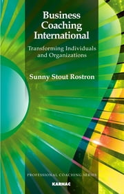 Business Coaching International - Transforming Individuals and Organizations ebook by Sunny Stout-Rostron
