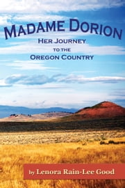Madame Dorion: Her Journey to the Oregon Country ebook by Lenora Rain-Lee Good
